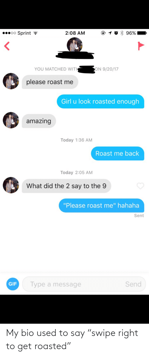 "bio: My bio used to say ""swipe right to get roasted"""