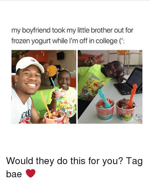 frozen yogurt: my boyfriend took my little brother out for  frozen yogurt while l'm off in college (': Would they do this for you? Tag bae ❤️