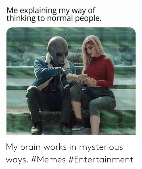 Ways: My brain works in mysterious ways. #Memes #Entertainment