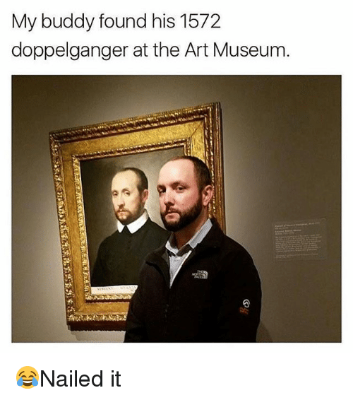 doppelganger: My buddy found his 1572  doppelganger at the Art Museunm 😂Nailed it