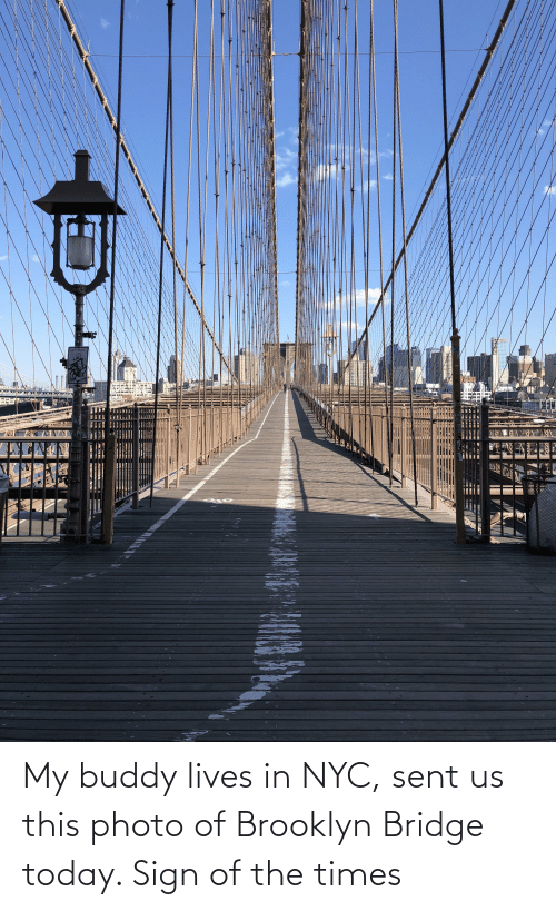 Brooklyn: My buddy lives in NYC, sent us this photo of Brooklyn Bridge today. Sign of the times