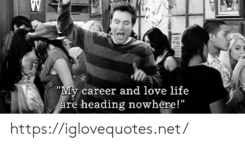 "Life, Love, and My Career: ""My career and love life  are heading nowhere!"" https://iglovequotes.net/"