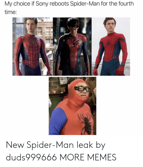 Dank, Memes, and Sony: My choice if Sony reboots Spider-Man for the fourth  time: New Spider-Man leak by duds999666 MORE MEMES