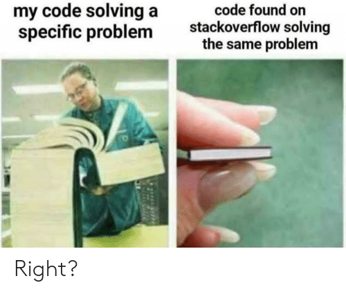 Code, Stackoverflow, and Right: my code solving a  specific problem  code found on  stackoverflow solving  the same problem Right?