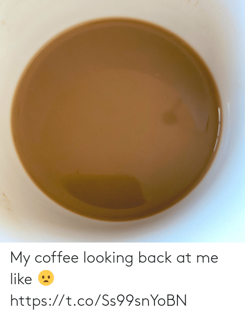 looking back: My coffee looking back at me like 😦 https://t.co/Ss99snYoBN