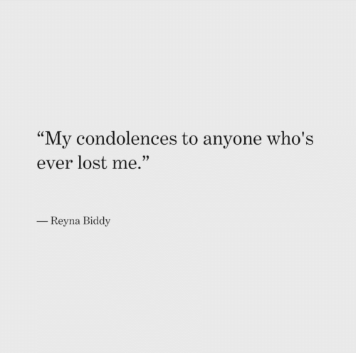 """Lost, Condolences, and Anyone: """"My condolences to anyone who's  ever lost me.""""  Reyna Biddy"""