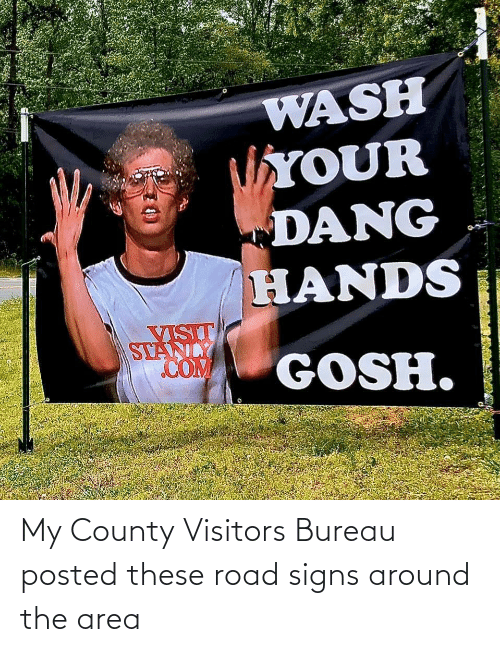 posted: My County Visitors Bureau posted these road signs around the area