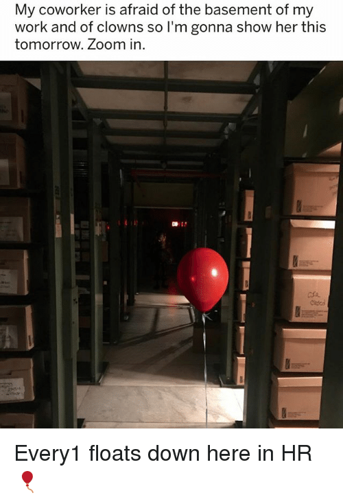 Work, Clowns, and Zoom: My coworker is afraid of the basement of my  work and of clowns so I'm gonna show her thi:s  tomorrow. Zoom in  마: Every1 floats down here in HR 🎈