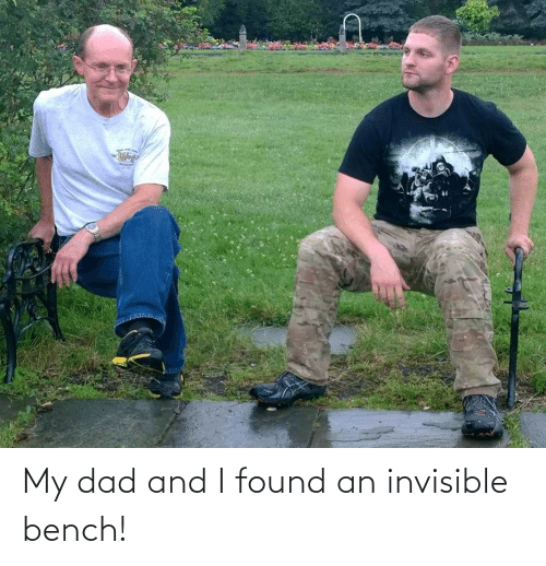 Dad: My dad and I found an invisible bench!