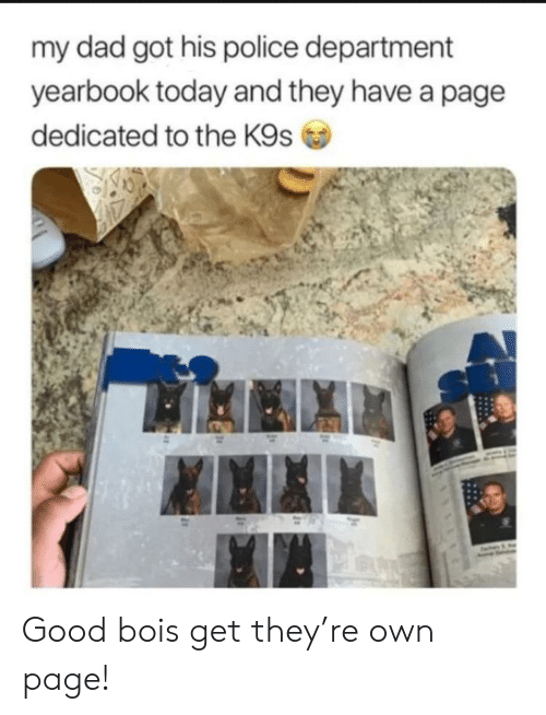 Dad, Police, and Good: my dad got his police department  yearbook today and they have a page  dedicated to the K9s Good bois get they're own page!
