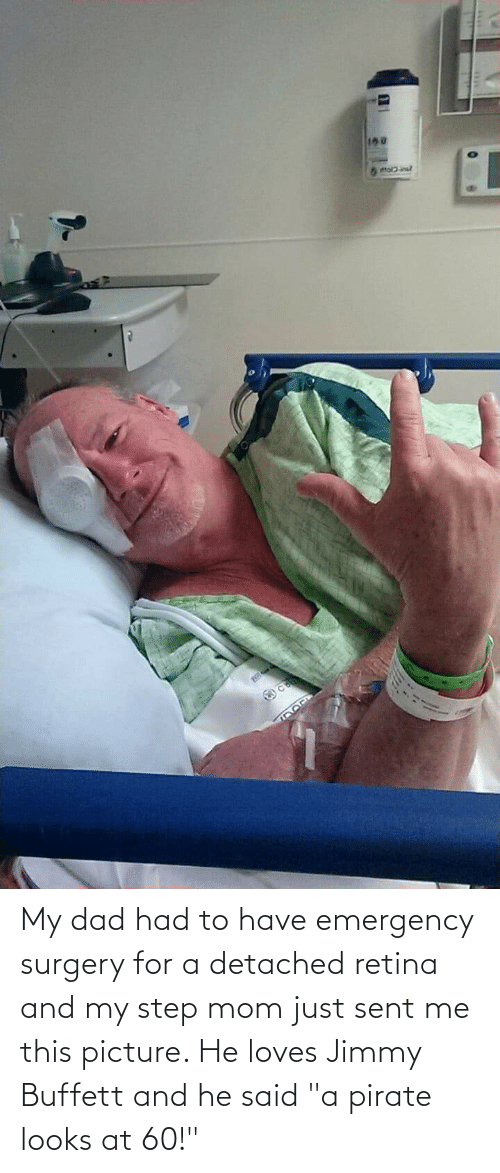 """Pirate: My dad had to have emergency surgery for a detached retina and my step mom just sent me this picture. He loves Jimmy Buffett and he said """"a pirate looks at 60!"""""""
