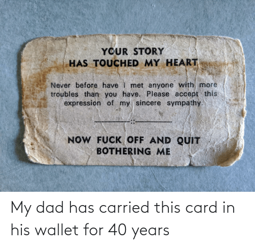 My Dad: My dad has carried this card in his wallet for 40 years