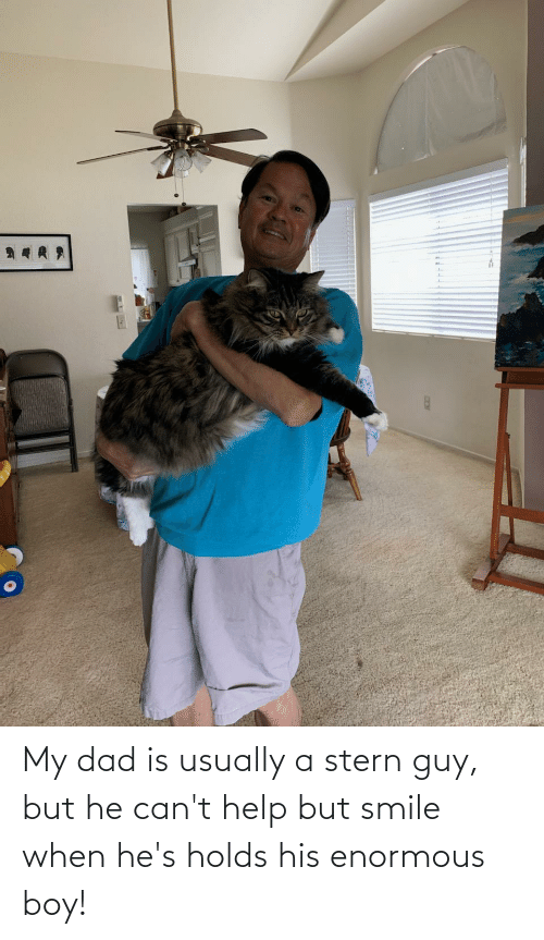 enormous: My dad is usually a stern guy, but he can't help but smile when he's holds his enormous boy!