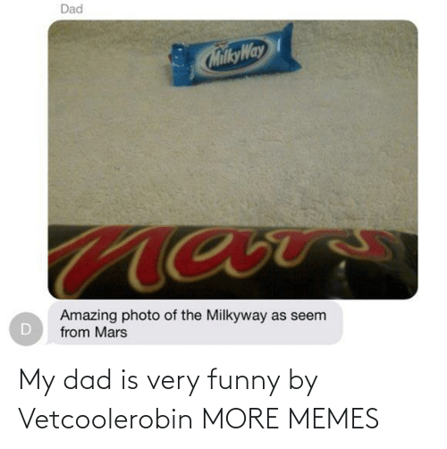My Dad: My dad is very funny by Vetcoolerobin MORE MEMES