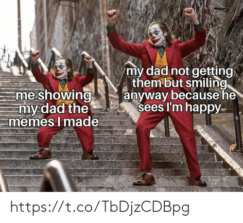 The Memes: my dad not getting  them but smiling  anyway because he  sees I'm happy  me showing  my dad the  memes I made  Mouad https://t.co/TbDjzCDBpg