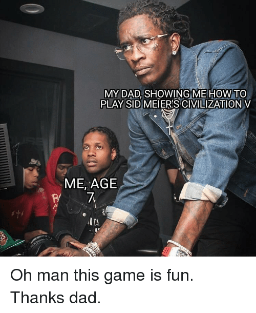 Dad, Sid, and Game: MY DAD, SHOWINGME HOW TO  PLAY SID MEIER'S CIVILIZATION V  ME, AGE Oh man this game is fun. Thanks dad.