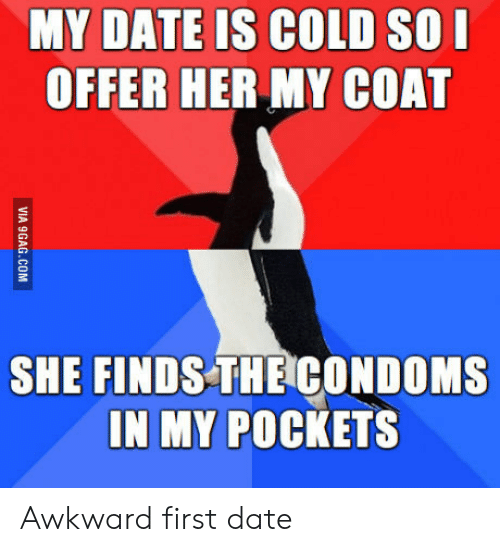 I Offer: MY DATE IS COLD SO I  OFFER HER MY COAT  SHE FINDS THE CONDOMS  IN MY POCKETS  VIA 9GAG.COM Awkward first date