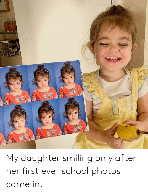 School, Her, and Photos: My daughter smiling only after her first ever school photos came in.