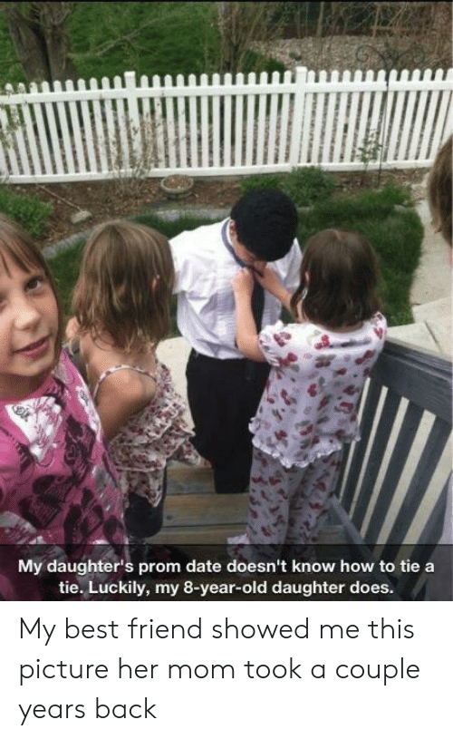 Best Friend, Best, and Date: My daughter's prom date doesn't know how to tie a  tie. Luckily, my 8-year-old daughter does. My best friend showed me this picture her mom took a couple years back