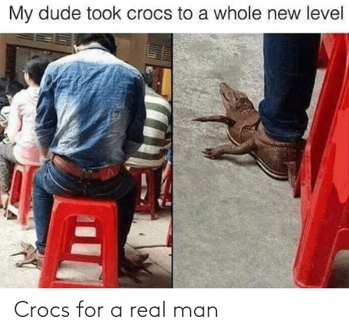 level: My dude took crocs to a whole new level Crocs for a real man