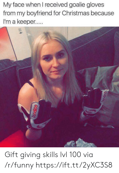 Anaconda, Christmas, and Funny: My face when I received goalie gloves  from my boyfriend for Christmas because  I'm a keeper.. Gift giving skills lvl 100 via /r/funny https://ift.tt/2yXC3S8