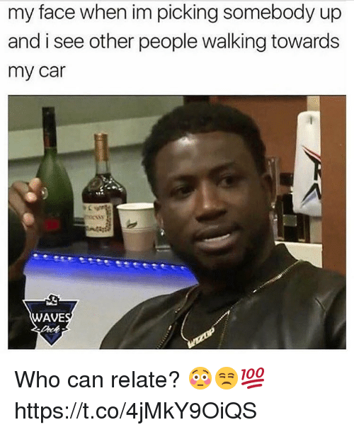 see-other-people: my face when im picking somebody up  and i see other people walking towards  my car  WAVE Who can relate? 😳😒💯 https://t.co/4jMkY9OiQS