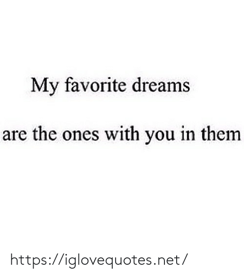my favorite: My favorite dreams  are the ones with you in them https://iglovequotes.net/