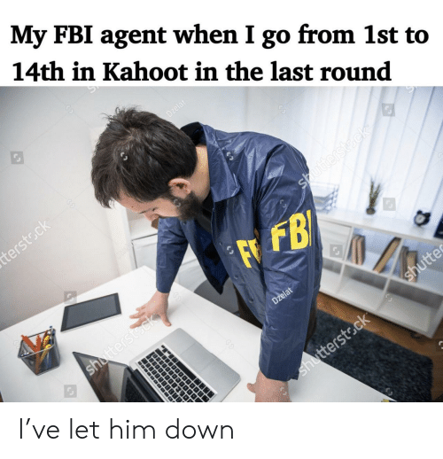 fbi agent: My FBI agent when I go from 1st to  14th in Kahoot in the last round  Dzelat  terstsck  Dzela  Shutterstdck  FFB  shutterstock  Dzelat  shutte  shutterstock  988899 I've let him down