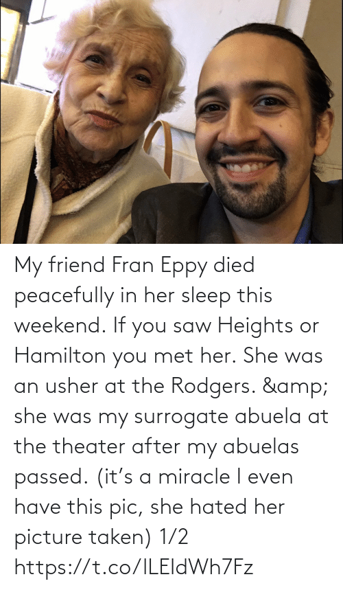 her: My friend Fran Eppy died peacefully in her sleep this weekend. If you saw Heights or Hamilton you met her. She was an usher at the Rodgers. & she was my surrogate abuela at the theater after my abuelas passed. (it's a miracle I even have this pic, she hated her picture taken) 1/2 https://t.co/lLEIdWh7Fz