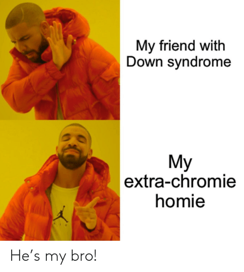 Homie, Down Syndrome, and Friend: My friend with  Down syndrome  My  |extra-chromie  homie He's my bro!