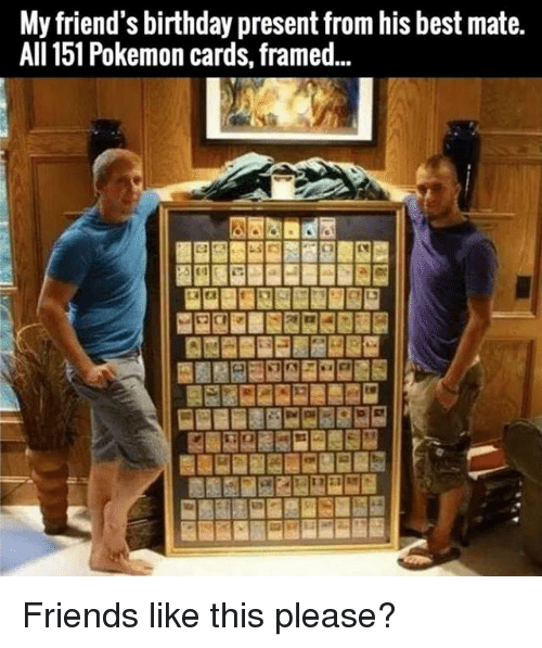 Pokemon Cards: My friend's birthday present from his best mate.  All 151 Pokemon cards, framed... Friends like this please?