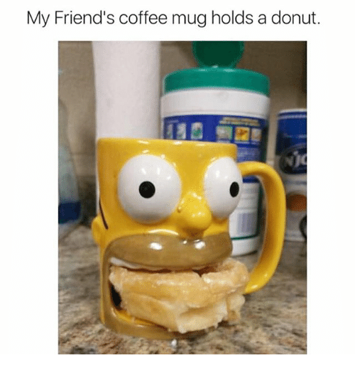 Coffee Mug: My Friend's coffee mug holds a donut.