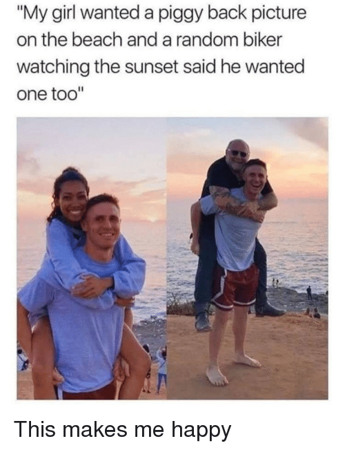 """Beach, Girl, and Happy: """"My girl wanted a piggy back picture  on the beach and a random biker  watching the sunset said he wanted  one too"""" This makes me happy"""