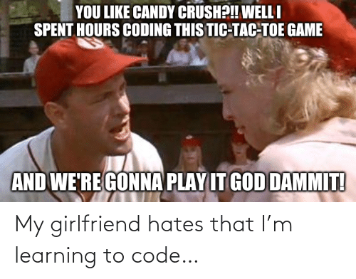 Girlfriend: My girlfriend hates that I'm learning to code…