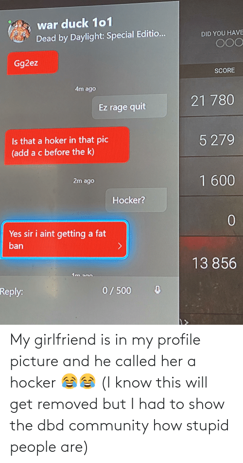 Hocker: My girlfriend is in my profile picture and he called her a hocker 😂😂 (I know this will get removed but I had to show the dbd community how stupid people are)