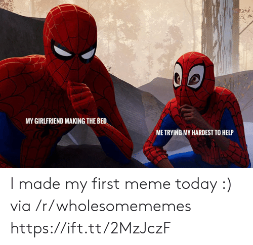 First Meme: MY GIRLFRIEND MAKING THE BED  ME TRYING MY HARDEST TO HELP I made my first meme today :) via /r/wholesomememes https://ift.tt/2MzJczF