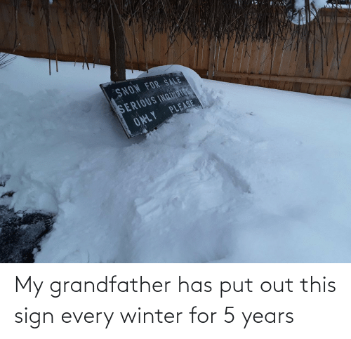 Winter: My grandfather has put out this sign every winter for 5 years