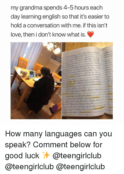 Grandma, Love, and Memes: my grandma spends 4-5 hours eadch  day learning english so that it's easier to  hold a conversation with me. if this isn't  love, then i don't know what is. How many languages can you speak? Comment below for good luck ✨ @teengirlclub @teengirlclub @teengirlclub