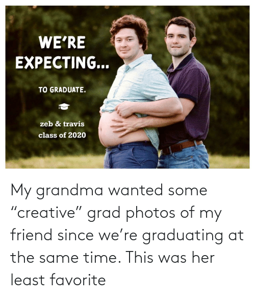 "my friend: My grandma wanted some ""creative"" grad photos of my friend since we're graduating at the same time. This was her least favorite"