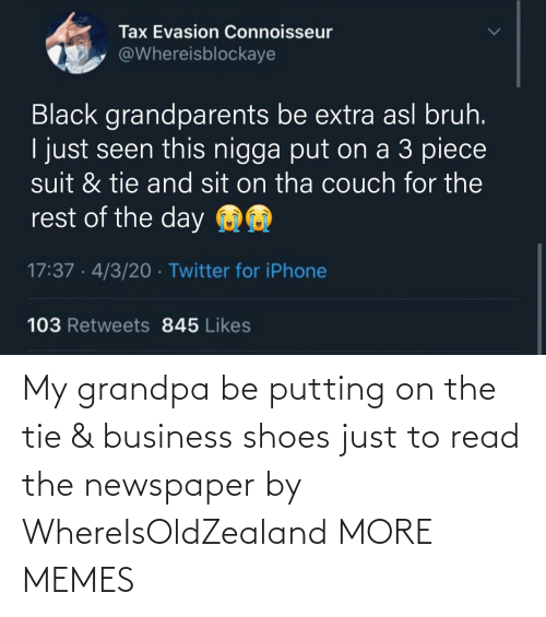 newspaper: My grandpa be putting on the tie & business shoes just to read the newspaper by WhereIsOldZealand MORE MEMES