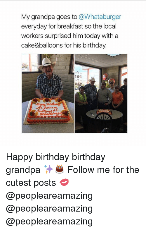Whataburger: My grandpa goes to @Whataburger  everyday for breakfast so the local  workers surprised him today with a  cake&balloons for his birthday. Happy birthday birthday grandpa ✨🎂 Follow me for the cutest posts 💋 @peopleareamazing @peopleareamazing @peopleareamazing