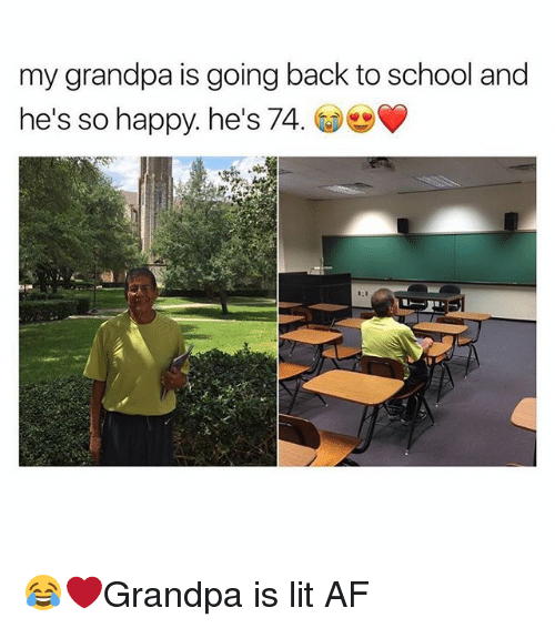 Going Back To School: my grandpa is going back to school and  he's so happy. he's 74. 😂❤️Grandpa is lit AF