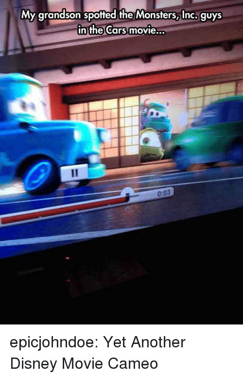 Monsters Inc: My grandson spotted the Monsters, Inc. guys  in the Cars movie  ..  0:03 epicjohndoe:  Yet Another Disney Movie Cameo
