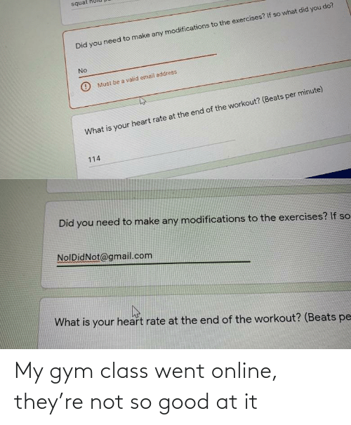 Gym: My gym class went online, they're not so good at it