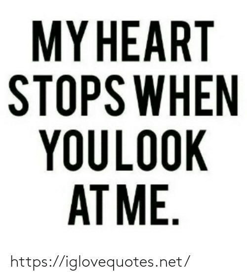 Stops: MY HEART  STOPS WHEN  YOULOOK  AT ME. https://iglovequotes.net/