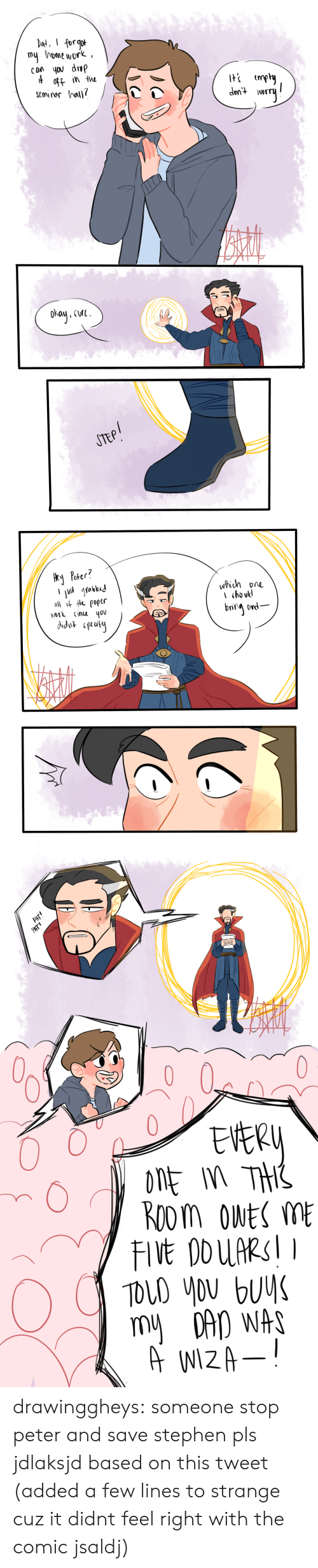 eer: my home work  off in the  scmiror hall   Peter?  which one  work inuo  bnin d-   EER  TOLD you buy  nm drawinggheys:  someone stop peter and save stephen pls jdlaksjd based on this tweet  (added a few lines to strange cuz it didnt feel right with the comic jsaldj)