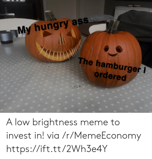 Meme To: My hungry ass  The hamburger I  ordered A low brightness meme to invest in! via /r/MemeEconomy https://ift.tt/2Wh3e4Y