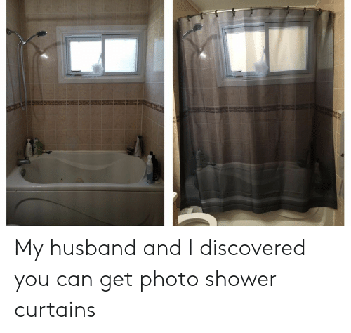 Shower, Curtains, and Husband: My husband and I discovered you can get photo shower curtains