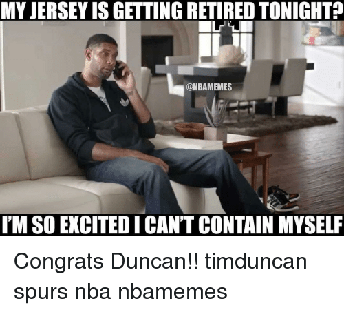 Contain Myself: MY JERSEYIS GETTINGRETIRED TONIGHT?  ONBAMEMES  I'MSOEXCITEDICANT CONTAIN MYSELF Congrats Duncan!! timduncan spurs nba nbamemes