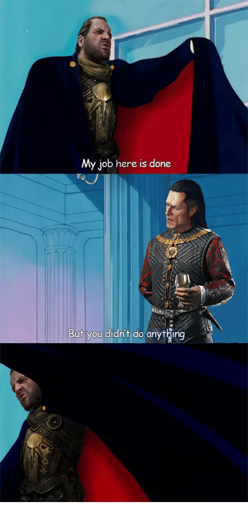 My Job Here Is Done But You Didn T Do Anything Job Meme On